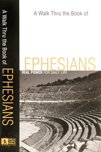 Ephesians: Real Power For Daily Life (A Walk Thru The Book Of Series)