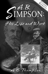 A.B Simpson: His Life and Work