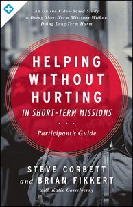 Helping Without Hurting in Short-Term Missions (Participants Guide)