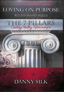 7 Pillars - Creating Healthy Relationships (Loving On Purpose Series) DVD