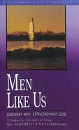 Men Like Us: Ordinary Men, Extraordinary God (Fisherman Bible Studyguide Series) Paperback