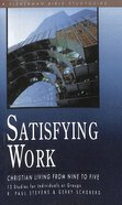 Satisfying Work: Christian Living From Nine to Five (Fisherman Bible Studyguide Series) Paperback