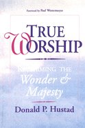 True Worship: Reclaiming the Wonder and Majesty