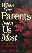 When Our Parents Need Us Most Paperback