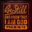 Wooden Wall Plaque: Be Still and Know That I Am God, Psalm 46:10 Plaque
