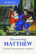 Discovering Matthew: Content, Interpretation, Reception Paperback