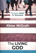 The Living God (#02 in Christian Belief For Everyone Series) Paperback