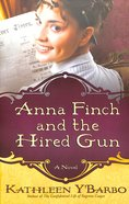 Anna Finch and the Hired Gun (#02 in Women Of The West (Y'Barbo) Series) Paperback