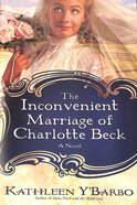 The Inconvenient Marriage of Charlotte Beck (#03 in Women Of The West (Y'Barbo) Series) Paperback