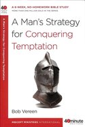 A Man's Strategy For Conquering Temptation (40 Minute Bible Study Series) Paperback