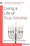 40 Mbs: Living a Life of True Worship (40 Minute Bible Study Series)