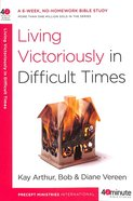 40 Mbs: Living Victoriously in Difficult Times (40 Minute Bible Study Series)