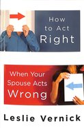 How to Act Right When Your Spouse Acts Wrong Mass Market
