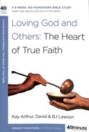 Loving God and Others: The Heart of True Faith (40 Minute Bible Study Series) Paperback