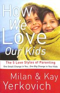 How We Love Our Kids Paperback