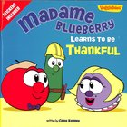 Madame Blueberry Learns to Be Thankful (Veggie Tales (Veggietales) Series) Paperback