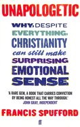 Unapologetic: Why, Despite Everything, Christianity Can Still Make Surprising Emotional Sense Paperback