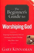 The Beginner's Guide to Worshipping God Paperback