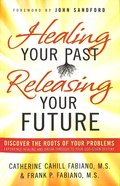 Healing Your Past, Releasing Your Future Paperback
