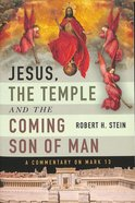 Jesus, the Temple and the Coming Son of Man: A Commentary on Mark 13 Paperback