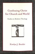 Confessing Christ For Church and World Paperback