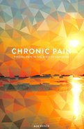Chronic Pain: Finding Hope in the Midst of Suffering Paperback