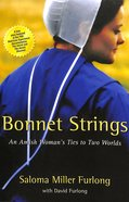 Bonnet Strings: An Amish Woman's Ties to Two Worlds Paperback