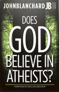 Does God Believe in Atheists? (John Blanchard Classic Series) Paperback