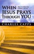 When Jesus Prays Through You Paperback