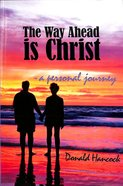 The Way Ahead is Christ Paperback