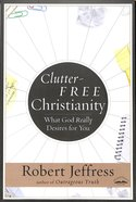 Clutter-Free Christianity Paperback