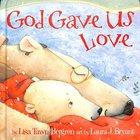 God Gave Us Love (God Gave Us Series) Hardback