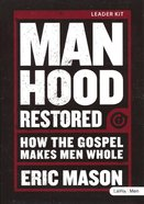 Manhood Restored: How the Gospel Makes Men Whole (Small Group Leader Kit) Pack