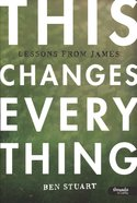 This Changes Everything - Lessons From James (8 Sessions) (Member Book) Paperback