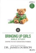Bringing Up Girls Bible Study (Leader Kit) (Building A Family Legacy Series)
