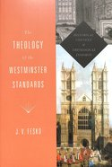 The Theology of the Westminster Standards Paperback