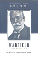 Warfield on the Christian Life - Living in Light of the Gospel (Theologians On The Christian Life Series) Paperback