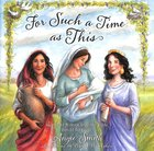 For Such a Time as This; Stories of Women From the Bible Hardback