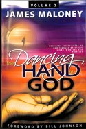 Dancing Hand of God, the #02: Unveiling the Fullness of God Through Apostolic Signs, Wonders and Miracles Paperback