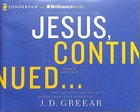 Jesus, Continued...: Why the Spirit Inside You is Better Than Jesus Beside You (Unabridged, 8 Hours) CD