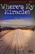 Where's My Miracle?: Unanswered Prayer (Rose Guide Series) Pamphlet