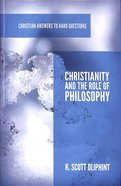 Christianity and the Role of Philosophy (Christian Answers To Hard Questions Series) Booklet