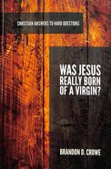 Was Jesus Really Born of a Virgin? (Christian Answers To Hard Questions Series) Booklet