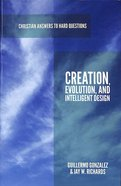 Creation, Evolution, and Intelligent Design (Christian Answers To Hard Questions Series)