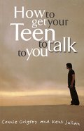 How to Get Your Teen to Talk Paperback