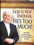 God is Not Enough, He's Too Much!: How God's Abundant Nature Can Revolutionize Your Life Paperback