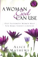 A Woman God Can Use: Old Testament Women Help You Make Today's Choices (Large Print) Paperback