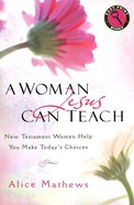 A Woman Jesus Can Teach: New Testament Women Help You Make Today's Choices (Large Print) Paperback