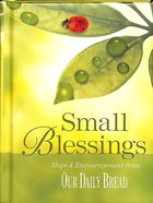 Small Blessings: Hope and Encouragement From Our Daily Bread Hardback
