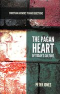 Pagan Heart of Today's Culture (Christian Answers To Hard Questions Series) Paperback